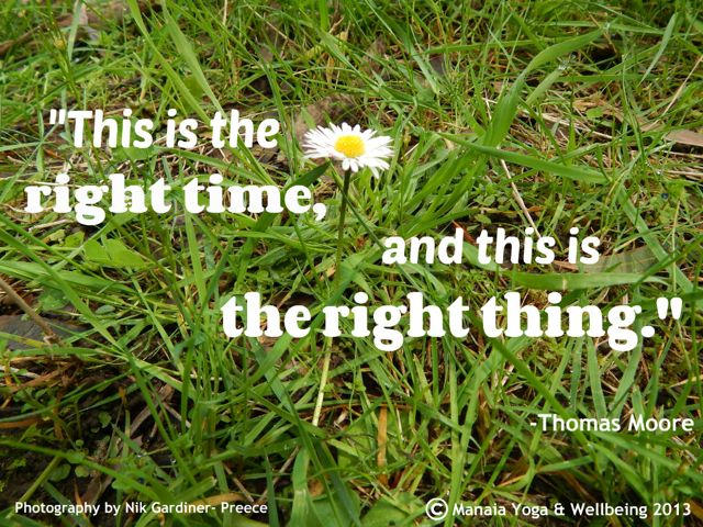 This is the right time, and this is the right thing. -Thomas Moore